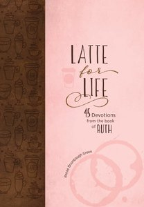 Latte For Life:45 Devotions From the Book of Ruth