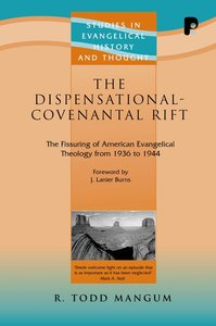 The Dispensational-Covenantal Rift (Studies In Evangelical History & Thought Series)