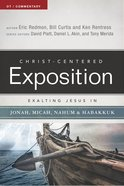 Exalting Jesus in Jonah, Micah, Nahum, Habakkuk (Christ Centered Exposition Commentary Series) Paperback