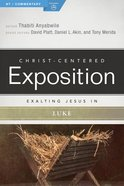 Exalting Jesus in Luke (Christ Centered Exposition Commentary Series) Paperback