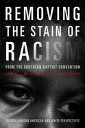 Removing the Stain of Racism From the Southern Baptist Convention: Diverse African American and White Perspectives Paperback