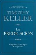 La Predicacin: Compartir La Fe En Tiempos De Escepticismo Paperback