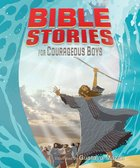 Bible Stories For Courageous Boys Padded Board Book