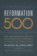 Reformation 500: How the Greatest Revival Since Pentecost Continues to Shape the World Today Paperback