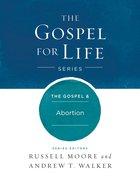 The Gospel & Abortion (Gospel For Life Series) Hardback