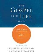 The Gospel & Work (Gospel For Life Series) Hardback