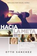 Hacia La Meta: Una Guia Para El Crecimiento Espiritual Paperback
