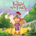 Knight and the Firefly, The: A Boy, a Bug, and a Lesson in Bravery (Firefly Chronicles Series) Paperback