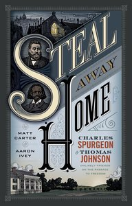 Steal Away Home: Charles Spurgeon and Thomas Johnson, Unlikely Friends on the Passage to Freedom (Unabridged, 8cds)