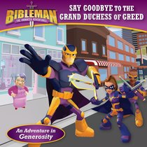 Say Goodbye to the Grand Duchess of Greed (Bibleman The Animated Adventures Series)