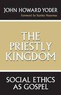 Priestly Kingdom: Social Ethics as Gospel Paperback