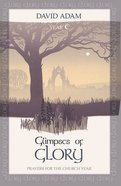 Prayers For the Church Year: Glimpses of Glory (Year C)