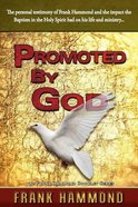 Promoted By God: Frank Hammond's Testimony of How the Baptism in the Holy Spirit Ignited His Ministry Paperback
