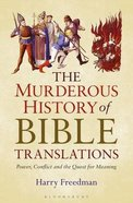 The Murderous History of Bible Translations: Power, Conflict and the Quest For Meaning Hardback