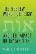 Hebrew Word For 'Sign' and Its Impact on Isaiah 7: The 14 Paperback