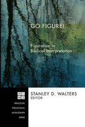 Go Figure! (Princeton Theological Monograph Series) Paperback