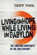 Living on Hope While Living in Babylon Paperback