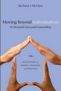 Moving Beyond Individualism in Pastoral Care and Counseling Paperback