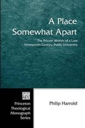 A Place Somewhat Apart (Princeton Theological Monograph Series) Paperback