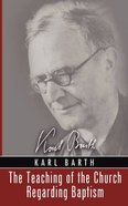 The Teaching of the Church Regarding Baptism (Karl Barth Series)