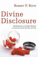 Divine Disclosure: Meditations on Godly Matters Or Licorice From the Box of God Paperback