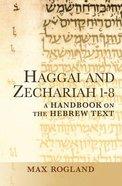 Haggai and Zechariah 1-8 a Handbook on the Hebrew Text (Baylor Handbook On The Hebrew Bible Series) Paperback