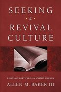 Seeking a Revival Culture: Essays on Fortifying An Anemic Church Paperback