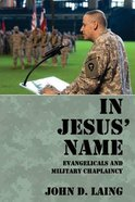 In Jesus' Name: Evangelicals and Military Chaplaincy Paperback