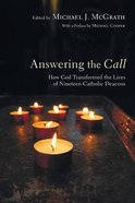 Answering the Call: How God Transformed the Lives of Nineteen Catholic Deacons Paperback