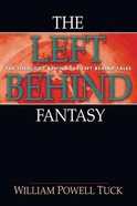 The Left Behind Fantasy: The Theology Behind the Left Behind Tales Paperback