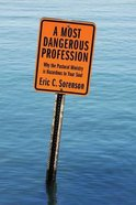 A Most Dangerous Profession: Why the Pastoral Ministry is Hazardous to Your Soul Paperback