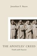 The Apostles Creed: Truth With Passion