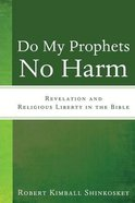 Do My Prophets No Harm: Revelation and Religious Liberty in the Bible Paperback