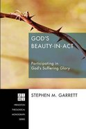 God's Beauty-In-Act (Princeton Theological Monograph Series) Paperback