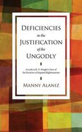 Deficiencies in the Justification of the Ungodly: A Look At N. T. Wright's View of the Doctrine of Imputed Righteousness Paperback