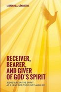 Receiver, Bearer, and Giver of God's Spirit Paperback