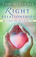 Right Relationships: How to Create Them, How to Restore Them