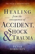 Healing From the Consequences of Accident, Shock and Trauma Paperback