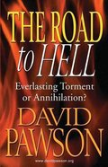 The Road to Hell: Everlasting Torment Or Annihilation? Paperback