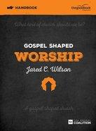 Gospel Shaped Worship (Handbook) Paperback