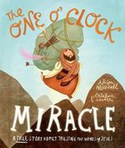 The One O'clock Miracle: A True Story About Trusting the Words of Jesus (Tales That Tell The Truth Series) Hardback