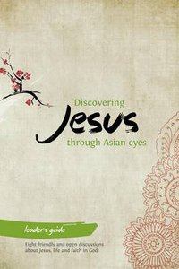 Discovering Jesus Through Asian Eyes (Leaders Guide)