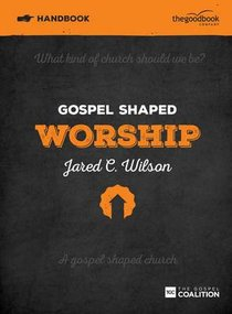 Gospel Shaped Worship (Handbook)