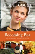 Becoming Bea (#04 in The Courtships Of Lancaster County Series) Paperback
