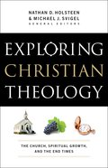 Exploring Christian Theology: The Church, Spiritual Griowth, and the End Times (Volume 3) Paperback