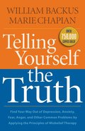 Telling Yourself the Truth: Find Your Way Out of Depression, Anxiety, Fear and Anger Paperback