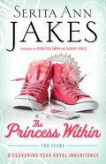 The Princess Within For Teens: Discovering Your Royal Inheritance Paperback
