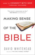 Making Sense of the Bible: How to Connect With God Through His Word Paperback