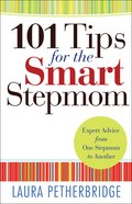 101 Tips For the Smart Stepmom: Expert Advice From One Stepmom to Another Paperback