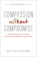Compassion Without Compromise: How the Gospel Frees Us to Love Our Gay Friends Without Losing the Truth Paperback